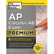 Cracking the AP Calculus AB Exam 2019, Premium Edition: 6 Practice Tests + Complete Content Review (College Test Preparation)