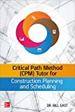 Critical Path Method (CPM) Tutor for Construction Planning and Scheduling, East, William, 0071849238