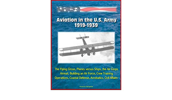 Aviation in the U S  Army, 1919-1939: The Flying Circus, Planes