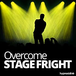 Overcome Stage Fright Hypnosis
