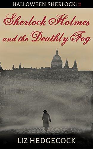 Sherlock Holmes and the Deathly Fog: A Sherlock Holmes short story (Halloween Sherlock Book 2) by [Hedgecock, Liz]