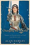 Changing the World: American Progressives in War and Revolution (Politics and Society in Twentieth-Century America)
