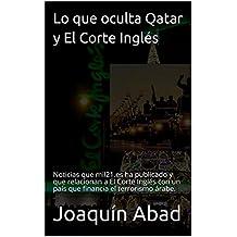 Lo que oculta Qatar y  El Corte Inglés: Noticias que mil21.es ha publicado y que relacionan a El Corte Inglés con un país que financia el terrorismo árabe. (Spanish Edition)