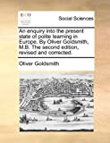 An Enquiry into the Present State of Polite Learning in Europe by Oliver Goldsmith, M B the Second Edition, Revised and Corrected, Oliver Goldsmith, 1140826182