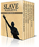 Slave Narrative Six Pack 3 - Incidents in the Life of a Slave Girl, 22 Years a Slave, Escaping in a Chest, Up from Slavery, My Escape from Slavery and ... (Slave Narrative Six Pack Boxset)