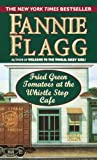 Fried Green Tomatoes at the Whistlestop Cafe, Fannie Flagg, 0804115613