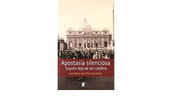 Apostasía silenciosa. España deja de ser católica: Amazon.es: del Olmo Gutiérrez, José María: Libros