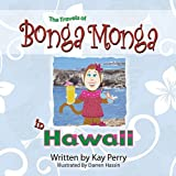 The Travels of Bonga Monga in Hawaii, Kay Perry, 1606150391
