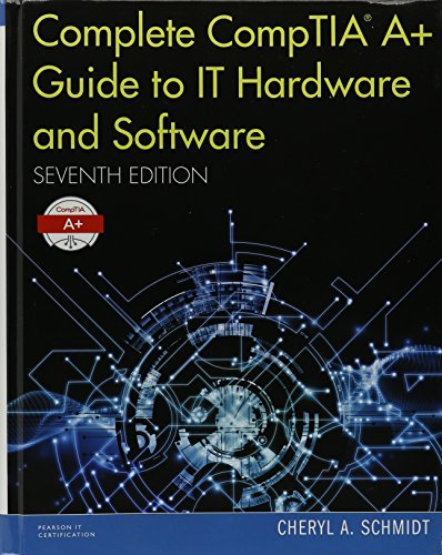 Complete CompTIA A+ Guide to IT Hardware and Software, Seventh Edition TextBook and Pearson uCertify Course and Labs Bundle (Pearson IT Cybersecurity Curriculum (ITCC)) (Curriculum Software)
