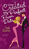How I Created My Perfect Prom Date, Todd Strasser, 1416954104