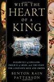 With the Heart of a King: Elizabeth I of England, Philip II of Spain and the Fight for a Nation's Soul and Crown