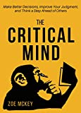 #2: The Critical Mind: Make Better Decisions, Improve Your Judgment, and Think a Step Ahead of Others
