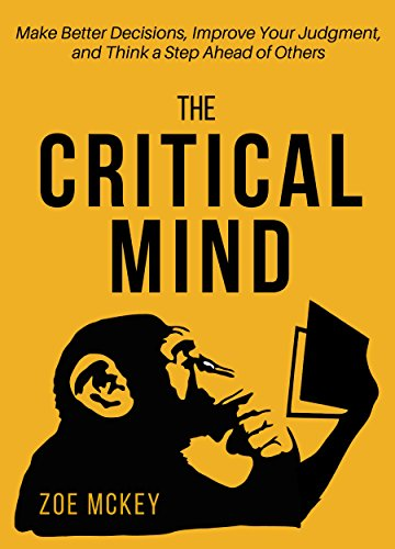 The Critical Mind: Make Better Decisions, Improve Your Judgment, and Think a Step Ahead of Others cover