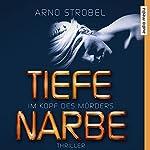 Tiefe Narbe (Im Kopf des Mörders 1) | Arno Strobel