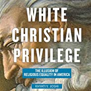 White Christian Privilege: The Illusion of Religious Equality in America