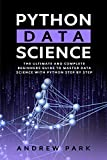 Python Data Science: The Ultimate and Complete