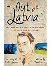 Out of Latvia: The Son of a Latvian Immigrant Searches for his Roots.