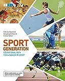 Sport generation. Educational path for a career in sport. Per le Scuole superiori. Con aggiornamento online