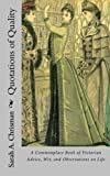 Quotations of Quality: A Commonplace Book of Victorian Advice, Wit, and Observations on Life