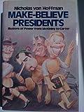 Make-Believe Presidents, Nicholas Von Hoffman, 0394410815