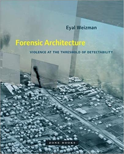 Forensic Architecture: Violence at the Threshold of Detectability (Mit Press)