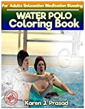 WATER POLO Coloring book for Adults Relaxation Meditation Blessing: Sketches Coloring Book Grayscale Images