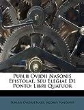 Publii Ovidii Nasonis Epistolae, Seu Elegiae de Ponto, Publius Ovidius Naso and Jacobus Pontanus, 1175213942