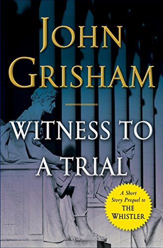 Witness to a Trial: A Short Story Prequel to The Whistler (Kindle Single) by [Grisham, John]