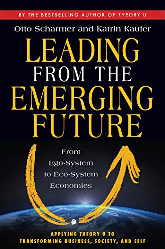 Leading from the Emerging Future: From Ego-System to Eco-System Economies -  Otto Scharmer, Paperback