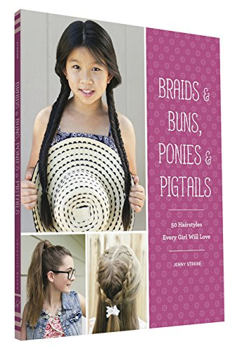 50 Hairstyle (Braids & Buns, Ponies & Pigtails: 50 Hairstyles Every Girl Will)