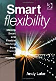 Flexible Working : From Theory to Practice, Lake, Andrew, 0566088525