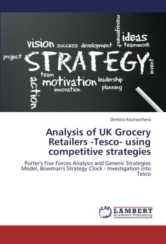 Analysis of UK Grocery Retailers -Tesco- using competitive strategies: Porter's Five Forces Analysis and Generic Strategies Model, Bowman's Strategy Clock - Investigation into ()