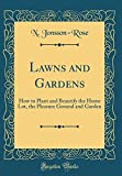 Amazon / Forgotten Books: Lawns and Gardens How to Plant and Beautify the Home Lot, the Pleasure Ground and Garden Classic Reprint (N. Jonsson-Rose)