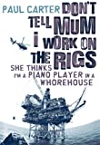 Dont Tell Mom I Work on the Rigs: She Thinks Im a Piano Player in a Whorehouse