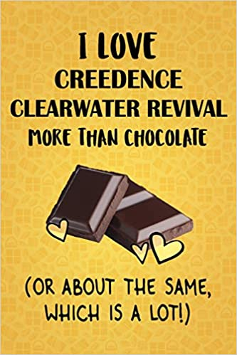 I Love Creedence Clearwater Revival More Than Chocolate (Or About