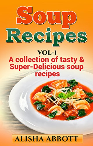 Download soup recipes a collection of tasty super delicious soup download soup recipes a collection of tasty super delicious soup recipes soups book 1 book pdf audio idw521ga4 forumfinder Choice Image