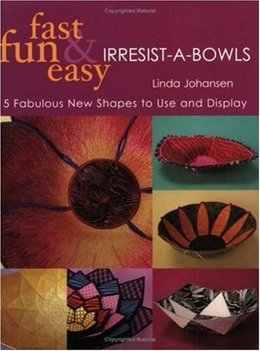 Fast, Fun & Easy Irresist-A-Bowls: 5 Fresh New Projects, You Can't Make Just One!