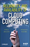 Reliability and Availability of Cloud Computing, Bauer, Eric and Adams, Randee, 1118177010
