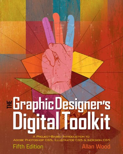 Download The Graphic Designer's Digital Toolkit: A Project-Based Introduction to Adobe Photoshop CS5, Illustrator CS5 & InDesign CS5 (Adobe Creative Suite) Pdf