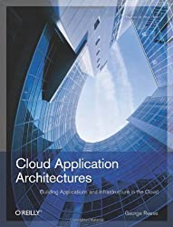 Cloud Application Architectures: Building Applications and Infrastructure in the Cloud: Transactional Systems for EC2 and Beyond (Theory in Practice (O'Reilly)) by George Reese (2009) Paperback