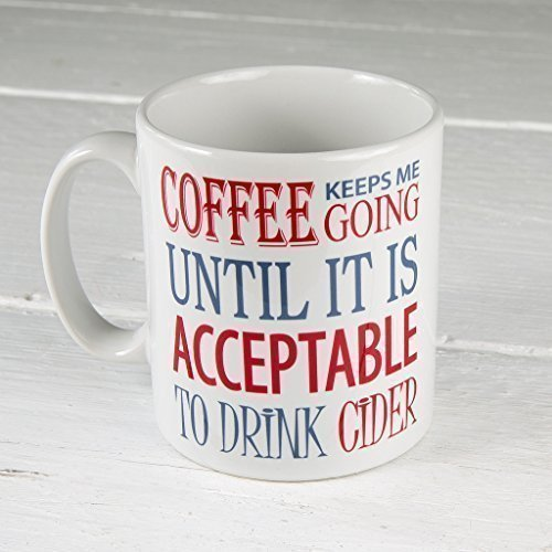 Coffee Keeps Me Going Until it is Acceptable to Drink Cider Funny Novelty Cup Gift for Friend 60 Second Makeover Limited