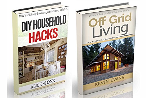Off Grid Living: Off Grid Living And Household Hacks. How To Live Off The