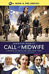 Call the Midwife: A Memoir of Birth, Joy, and Hard Times (The Midwife Trilogy Book 1)