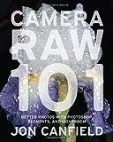 Camera Raw 101, Jon Canfield, 0817432299