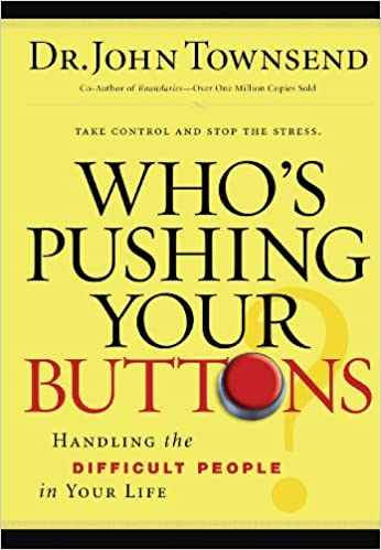 Who's Pushing Your Buttons?: Handling the Difficult People in Your Life