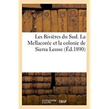 Les Rivières Du Sud. La Mellacorée Et La Colonie de Sierra Leone