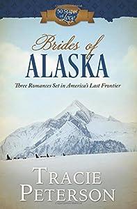 Brides Of Alaska Three Romances Set In Americas Last Frontier