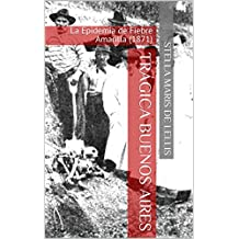 Trágica Buenos Aires: La Epidemia de Fiebre Amarilla (1871) (Spanish Edition)