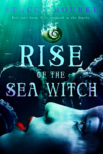 Rise of the Sea Witch (Unfortunate Soul Chronicles Book 1) by [Rourke, Stacey]