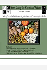 Writing Grants for Faith-Based Organizations and Community Non-Profits (Boot Camp for Christian Writers) (Volume 10)